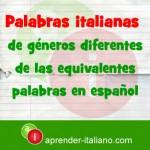 palabras italianas de géneros diferentes  de las equivalentes  palabras en español